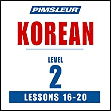Pimsleur Korean Level 2 Lessons 16-20: Learn to Speak and Understand Korean with Pimsleur Language Programs Discours Auteur(s) :  Pimsleur Narrateur(s) :  Pimsleur