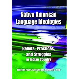 Native American language ideologies : beliefs, practices, and struggles in Indian country