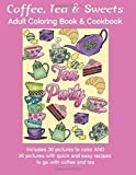 img - for Coffee, Tea & Sweets: Adult Coloring Book: Including 30 Recipes To Go With the Pictures to Color book / textbook / text book