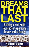 Dreams That Last: Building a rock solid foundation to pursuing dreams with a family