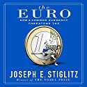 The Euro: How a Common Currency Threatens the Future of Europe Hörbuch von Joseph E. Stiglitz Gesprochen von: Alex Hyde White