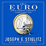 The Euro: How a Common Currency Threatens the Future of Europe | Joseph E. Stiglitz