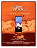 Ancient Times: From the Earliest Nomads to the Last Roman Emperor (The Story of the World: History for the Classical Child, Vol. 1) - Activity Book (0971412952) by Susan Wise Bauer