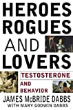 img - for Heroes, Rogues, & Lovers: Testosterone and Behavior by James McBride Dabbs (2001-08-15) book / textbook / text book