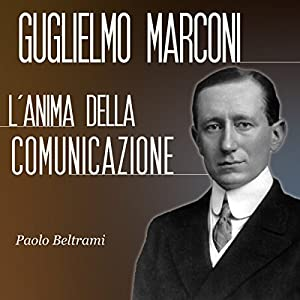 Guglielmo Marconi: L'anima della comunicazione Audiobook
