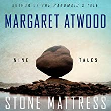 Stone Mattress: Nine Tales (       UNABRIDGED) by Margaret Atwood Narrated by Margaret Atwood, Rob Delaney, Mark Bramhall
