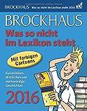 Brockhaus Was so nicht im Lexikon steht 2016: Kuriositäten, Histörchen und merkwürdige Geschichten