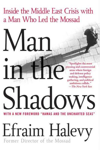 Man in the Shadows: Inside the Middle East Crisis with a Man Who Led the Mossad, Efraim Halevy