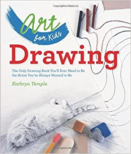 art for kids drawing the only drawing book youll ever need to be - Children Drawing Books