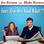 Your Teacher Said What?!: Defending Our Kids from the Liberal Assault on Capitalism | Blake Kernen,Joe Kernen