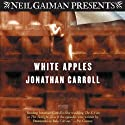 White Apples Audiobook by Jonathan Carroll Narrated by Victor Bevine