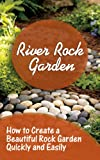 img - for River Rock Garden: How to Create a Beautiful Rock Garden Quickly and Easily book / textbook / text book
