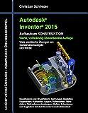 Autodesk Inventor 2015 - Aufbaukurs Konstruktion: Viele praktische Übungen am Konstruktionsobjekt Getriebe