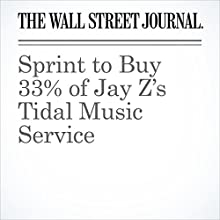 Sprint to Buy 33% of Jay Z's Tidal Music Service Other by Austen Hufford Narrated by Alexander Quincy