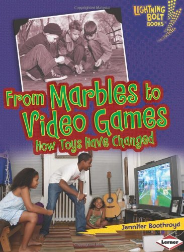 From Marbles To Video Games: How Toys Have Changed (Lightning Bolt Books Comparing Past And Present)