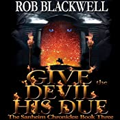 Give the Devil His Due: The Sanheim Chronicles, Book 3 | Rob Blackwell