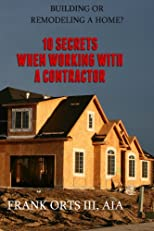 Building or Remodeling a Home?: 10 Secrets When Working With a Contractor