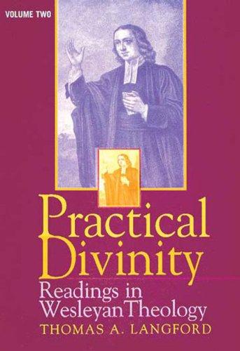 Practical Divinity: Readings in Wesleyan Theology - Volume Two (Practical Divinity)