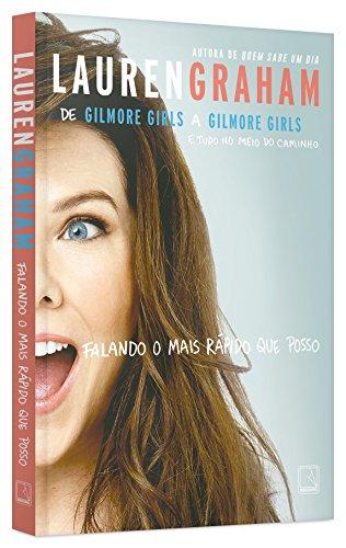 Falando o Mais Rápido que Posso. De Gilmore Girls a Gilmore Girls e Tudo no Meio do Caminho