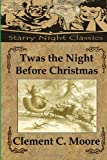 Clement C. Moore Twas the Night Before Christmas: A Visit from St. Nicholas