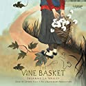 The Vine Basket (       UNABRIDGED) by Josanne La Valley Narrated by Zeynep Bilik