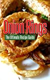 Onion Rings: The Ultimate Recipe Guide - Over 25 Delicious & Best Selling Recipes