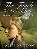 img - for ROMANCE: Historical Romance: The Touch of a Soldier (BBW Historical Fiction Love and Romance Books) (Fun, Provocative Mature Young Adult Medical Military Love and Romance Novella) book / textbook / text book