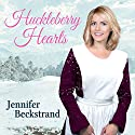 Huckleberry Hearts: Matchmakers of Huckleberry Hill Series #6 Audiobook by Jennifer Beckstrand Narrated by C. S. E. Cooney