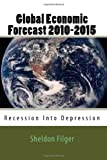 Global Economic Forecast 2010-2015: Recession Into Depression