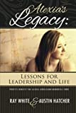 img - for Alexia's Legacy: Lessons for Leadership and Life book / textbook / text book