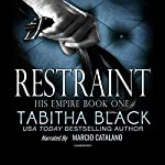 Restraint: His Empire, Book 1   Tabitha Black