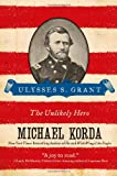 Ulysses S. Grant: The Unlikely Hero (Eminent Lives) (0060755210) by Korda, Michael