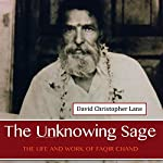 The Unknowing Sage: The Life and Work of Faqir Chand | David Christopher Lane