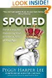 Spoiled: Fresh Ideas For Parenting Your Entitled Child -- At Any Age