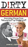 "Dirty German: Everyday Slang from ""Whats Up?"" to ""F*%# Off!"" (Dirty Everyday Slang)"