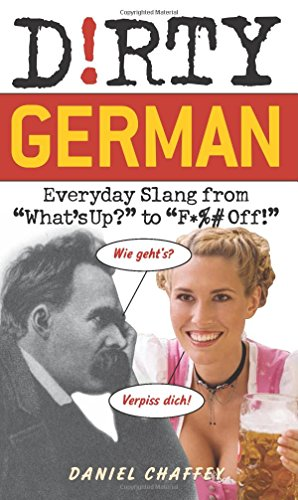"Dirty German: Everyday Slang from ""What's Up?"" to ""F*%# Off!"" (Dirty Everyday Slang)"