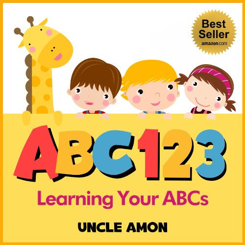 Uncle Amon - Children's Book: ABC 123 (Learn the Alphabet): ABC Book for Kindergarten, Toddlers, and all Young Kids/Children (Early Learning Series: ABC eBook for Children)