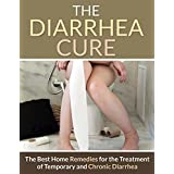 Diarrhea: The Diarrhea Cure - The Best Home Remedies For The Treatment Of Temporary And Chronic Diarrhea (Irritable Bowel Syndrome, Food Poisoning, Salmonella, Pregnancy, Abdominal Pain Book 1) ~ Joanne Collins