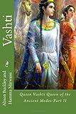 Vashti: Queen Vashti Queen of the Ancient Medes-Part II (Part II in the Airyanem Civilization Series)