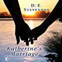 Katherine's Marriage Audiobook by D. E. Stevenson Narrated by Lesley Mackie