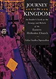 Journey to the Kingdom: An Insider's Look at the Liturgy and Beliefs of the Eastern Orthodox Church