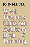 What Prevents Christian Adults from Learning? (033401784X) by Hull, John