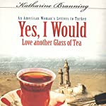 Yes, I Would Love Another Glass of Tea: An American Woman's Letters to Turkey | Katharine Branning