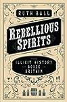 Rebellious Spirits: The Illicit Histo...