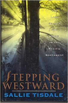 Stepping Westward: The Long Search for Home in the Pacific Northwest, Tisdale, Sallie