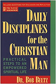 Daily Disciplines for the Christian Man, Practical Steps to an Empowered Spiritual Life