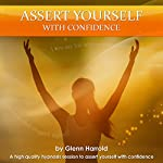 Assert Yourself with Confidence: A High Quality Hypnosis Session to Help You Assert Yourself with Confidence | Glenn Harrold