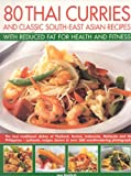 80 Thai Curries &#038; Classics with Reduced Fat for Health and Fitness: Delicious Thai and South-East Asian recipes, made low-fat and no-fat for a healthy ... flavors of Thailand, Burma, Indonesia, Mali