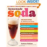 Homemade Soda: 200 Recipes for Making & Using Fruit Sodas & Fizzy Juices, Sparkling Waters, Root Beers & Cola...