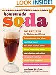 Homemade Soda: 200 Recipes for Making...